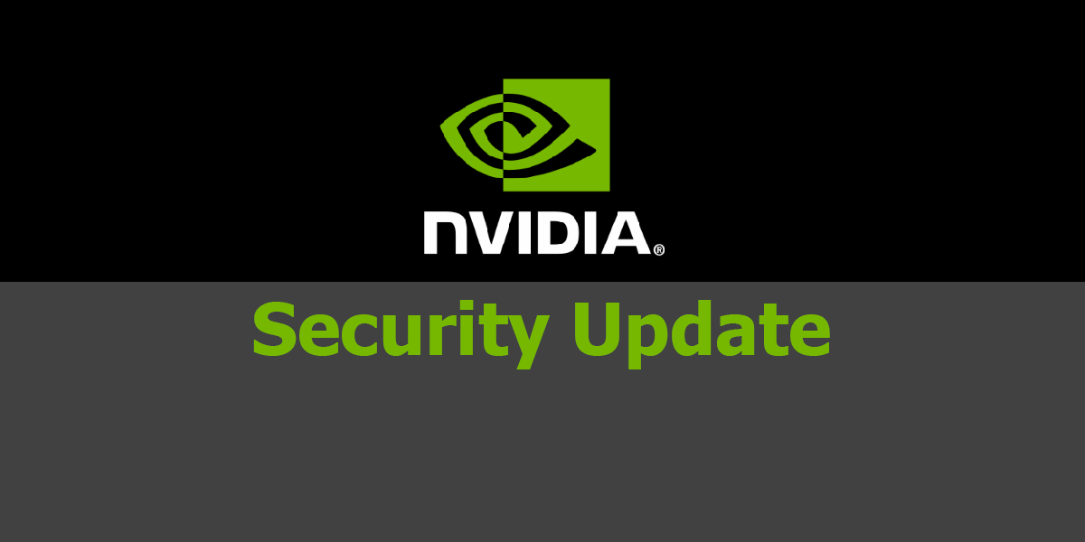 Everyone Needs To Patch 3 Nvidia Driver Flaws