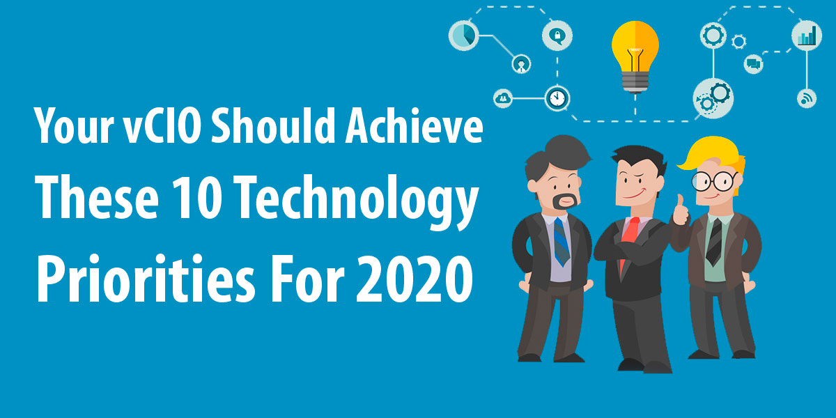 Your vCIO Should Achieve These 10 Technology Priorities For 2020